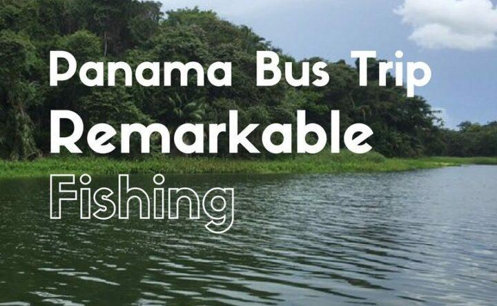 Panama Bus Trip, Panama fishing